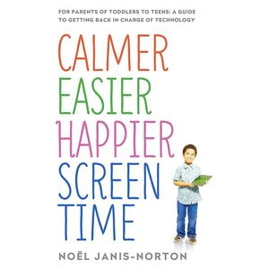 Calmer Easier Happier Screen Time For Parents Of Toddlers To Teens A Guide To Getting Back In Char