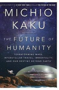 The Future Of Humanity: Terraforming Mars Interstellar Travel Immortality And Our Destiny Beyond Earth