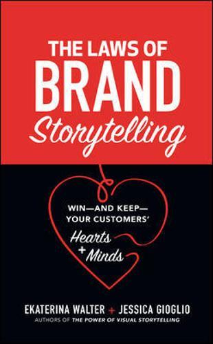 The Laws of Brand Storytelling: Win-and Keep-Your Customers' Hearts and Minds