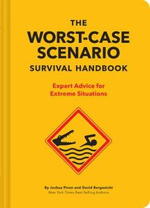 The Worst Case Scenario Survival Handbook Expert Advice for Extreme Situations