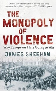 The Monopoly Of Violence Why Europeans Hate Going To War