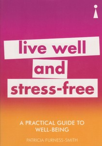A Practical Guide To Well Being Live Well & Stress Free