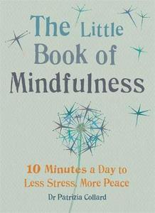 The Little Book Of Mindfulness: 10 Minutes A Day To Less Stress More Peace