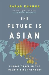 The Future Is Asian: Global Order In The Twenty-First Century