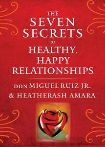 The Seven Secrets to Healthy Happy Relationships