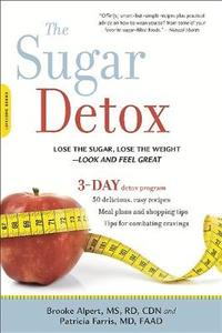 The Sugar Detox: Lose The Sugar Lose The Weight--Look and Feel Great