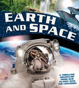 Earth and Space A Thrilling Adventure From Our Planet Into The Universe