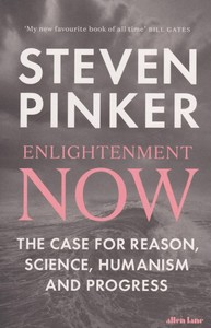 Enlightenment Now: The Case for Reason Science Humanism and Progress