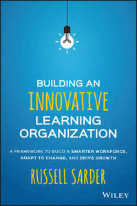 Building An Innovative Learning Organization - A Framework To Build A Smarter Workforce