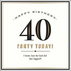 Forty Today How The Heck New