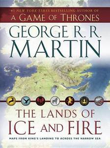 The Lands Of Ice And Fire A Game Of Thrones : Maps From King'S Landing To Across The Narrow Sea
