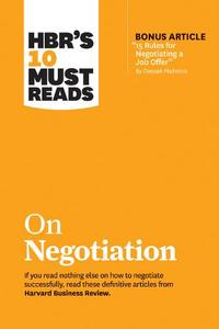Hbr'S 10 Must Reads On Negotiation (With Bonus Article '15 Rules For Negotiating A Job Offer' By Deepak Malhotra)