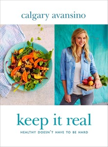 Keep It Real Create A Healthy Balancedand Delicious Life For You And Your Family Calgary Avan