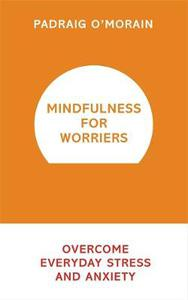 Mindfulness for Worriers: Overcome Everyday Stress and Anxiety