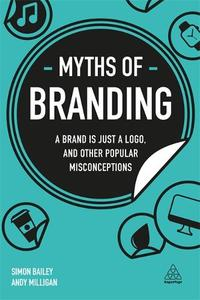 Myths of Branding: A Brand is Just a Logo, and Other Popular Misconceptions