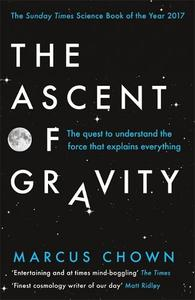 The Ascent Of Gravity: The Quest to Understand The Force That Explains Everything