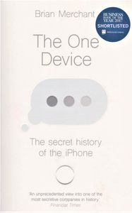 The One Device The Secret History Of The Iphone