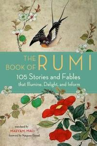 The Book Of Rumi: 105 Stories and Fables That Illumine Delight, and Inform