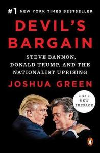 Devil's Bargain: Steve Bannon Donald Trump and The Nationalist Uprising