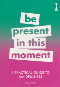 A Practical Guide to Mindfulness Be Present In This Moment