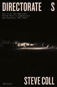 Directorate S: The C.I.A. and America's Secret Wars in Afghanistan and Pakistan 2001-2016