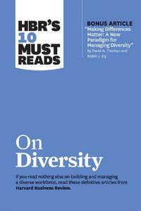 Hbr'S 10 Must Reads On Diversity (With Bonus Article 'Making Differences Matter: A New Paradigm For Managing Diversity' By David A. Thomas And Robin J. Ely)