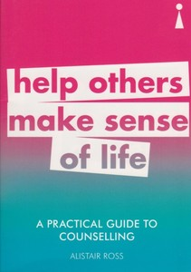 A Practical Guide to Counselling Help Others Make Sense Of Life