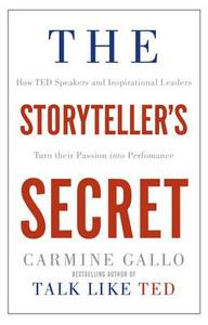 The Storyteller'S Secret: From Ted Speakers To Business Legends, Why Some Ideas Catch On And Others Don'T