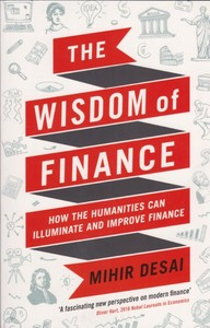 The Wisdom Of Finance: How The Humanities Can Illuminate And Improve Finance