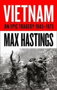 Vietnam: An Epic History Of A Divisive War 1945-1975