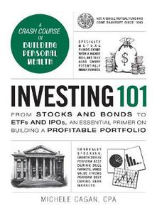 Investing 101 From Stocks And Bonds To Etfs And Ipos - An Essential Primer On Building A Profitable